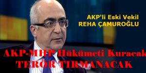 """""""AKP'li Eski Vekil"""" AKP- MHP Hükümeti Kuracak, Terör  Tırmanacak"""