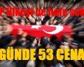 AKP Yangına Çevirdi. 11 Günde 53  Cenaze