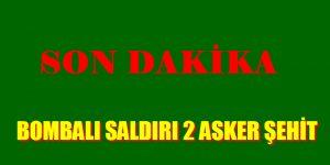 BOMBALI SALDIRI 2 ŞEHİT