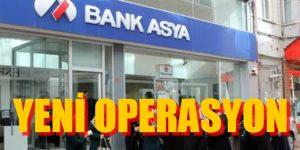 BANK ASYA'YA YENİ OPERASYON