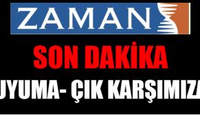 """UYUMA-ÇIK KARŞIMIZA"" ZAMAN GAZETESİ'NE PROTESTO"
