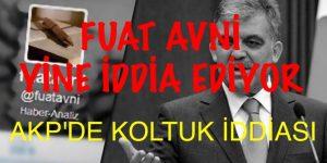 FUAT AVNİ'DEN AKP'DE  KOLTUK  İDDİASI