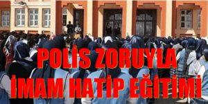 POLİS ZORUYLA İMAM HATİP EĞİTİMİ