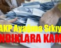 AKP AYAĞINA SIKIYOR- SANDIKLARA KAMERA