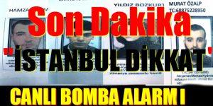 İSTANBUL'DA CANLI BOMBA ALARMI
