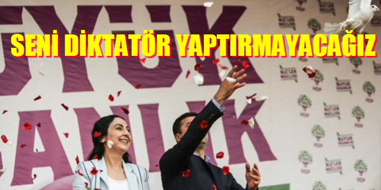 """""""HDP SEÇİM BİLDİRGESİ""""  SENİ DİKTATÖR YAPTIRMAYACAĞIZ"""