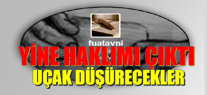 """""""Uçak Düşürecekler"""" FUAT AVNI YİNE HAKLIMI ÇIKTI"""