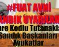 """""""FUAT AVNİ'DEN SON DAKİKA UYARILARI"""""""