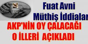 """""""MÜTHİŞ İDDİALAR"""" AKP'NİN OY ÇALACAĞI İLLERİ AÇIKLADI"""