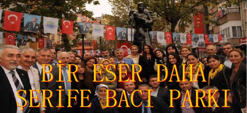 ŞEHİT ŞERİFE BACI'NIN İSMİ AYAZAĞA'DA YAŞAYACAK