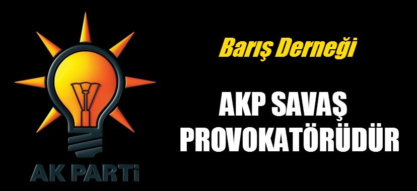 AKP Hükümeti Savaş Provokatörüdür