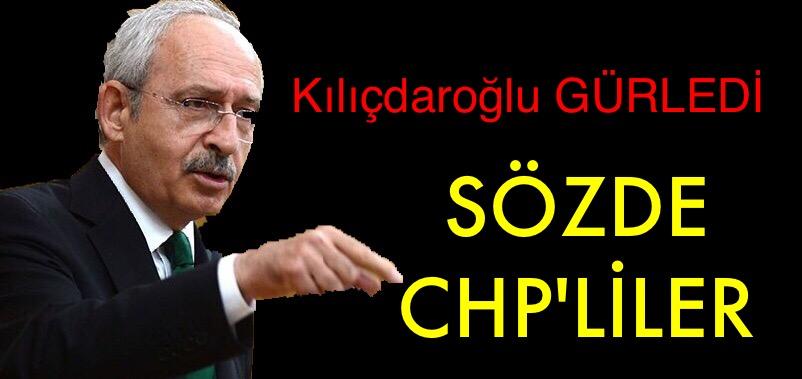 Kılıçdaroğlu Gürledi, SÖZDE CHP'LİLER