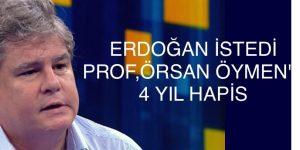 """Tayyip Erdoğan, Prof. Örsan Öymen için 4 yıla kadar hapis istedi!"""""""