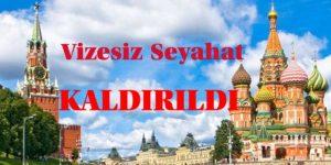 RUSYA VİZESİZ SEYAHATİ  KALDIRIYOR