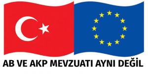 """AB mevzuatı ile AKP mevzuatı aynı değil"""""""
