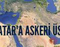 TÜRKİYE KATAR'DA ASKERİ ÜS KURACAK