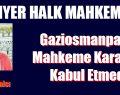 SARIYER HALK MAHKEMESİ, GAZİOSMANPAŞA MAHKEME KARARINI KABUL ETMEDİ