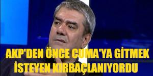 Yılmaz Özdil: AKP'den önce camiler ahır yapılmıştı, Cuma'ya gitmek isteyen kırbaçlanıyordu