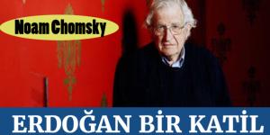 """Noam Chomsky """" ERDOĞAN BİR KATİL"""