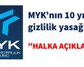 MYK'nın 10 yıllık gizlilik yasağı bitti, halka açıklansın!