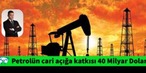 Petrolün cari açığa katkısı 40 Milyar Dolar