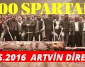 """"""" Eylem Çağrıları"""" 300 SPARTALI. MS. 2016 ARTVİN DİRENİŞİ"""