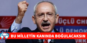 """""""BU MİLLETİN KANINDA BOĞULACAKSIN"""""""