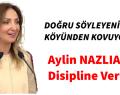 Aylin NAZLIAKA DİSİPLİNE VERİLDİ