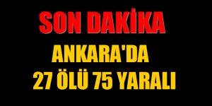 Ankara Valiliği: 27 ölü, 75 yaralı
