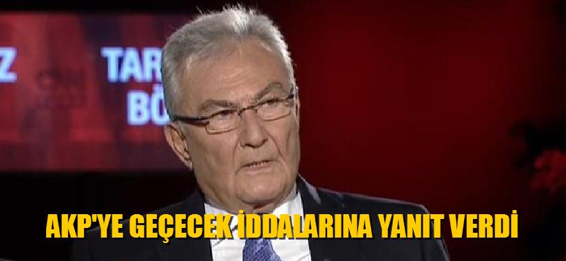 AKP'YE GEÇECEK İDDİALARINA YANIT VERDİ