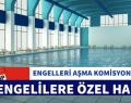 ENGELLERİ AŞMA KOMİSYONU YENİ PROJELERİ