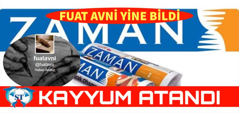 "FUAT AVNİ YİNE BİLDİ ""ZAMAN GAZETESİNE KAYYUM ATANDI"