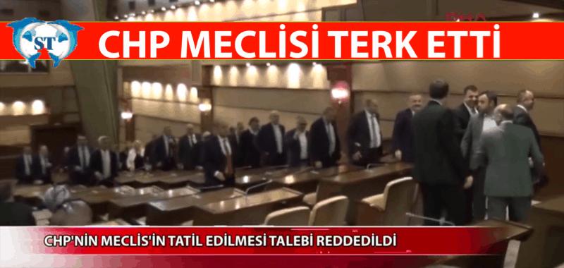 CHP MECLİS SALONUNU TERK ETTİ