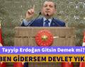 """Erdoğan'dan 'tarihi' açıklama! """"Ben gidersem devlet yıkılır"""""""