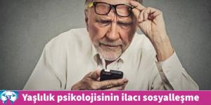 Yaşlılık psikolojisinin ilacı sosyalleşme
