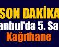 İSTANBUL'DA 5. SALDIRI KAĞITHANE