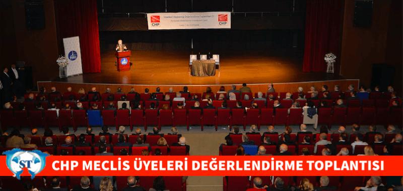 CHP MECLİS ÜYELERİ DEĞERLENDİRME TOPLANTISI