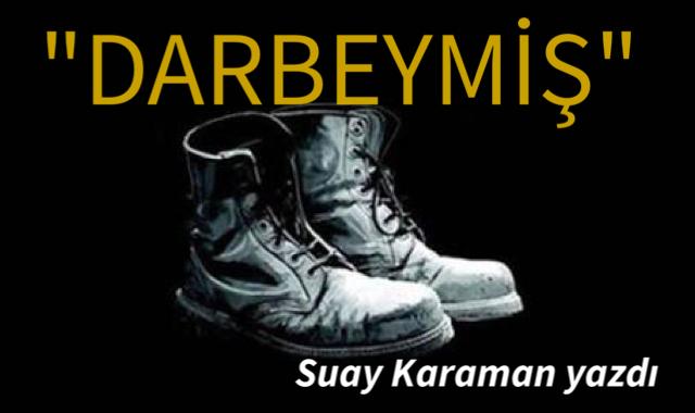 DARBEYMİŞ. Suay Karaman