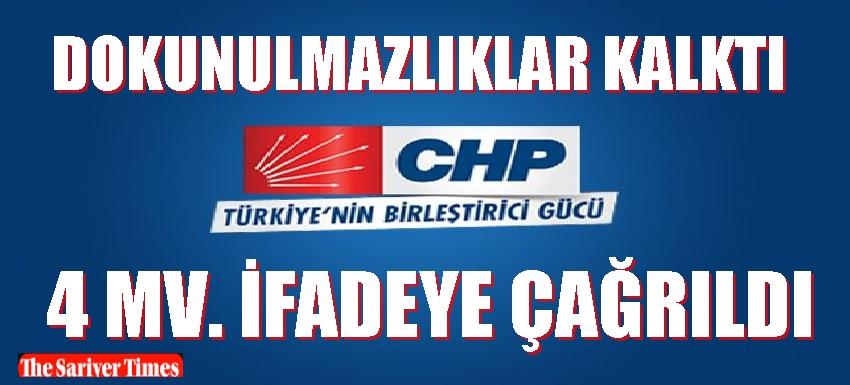 DOKUNULMAZLIKLAR KALKTI.  CHP MV. İFADEYE ÇAĞRILMAYA BAŞLADI