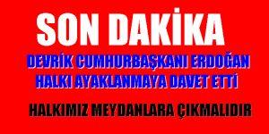 Erdoğan.HALKI MEYDANLARA ÇAĞRIYOR