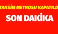 BOMBA PANİĞİ. TAKSİM METROSU KAPATILDI