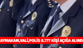 KAYMAKAM,VALİ,POLİS 8.777 KİŞİ AÇIĞA ALINDI