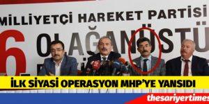 SİYASİ OPERASYON MHP'YE YANSIDI