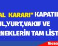 OHAL KARARI İLE KAPATILAN DERNEK,YURT, OKUL VE VAKIFLARIN TAM LİSTSİ