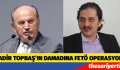 KADİR TOPBAŞ'IN DAMADINA FETÖ OPERASYONU