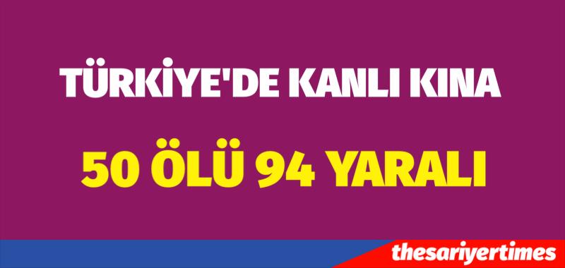 """""""TÜRKİYE'DE  KANLI KINA""""  50 ÖLÜ, 94 YARALI"""