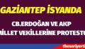 GAZİANTEP'TE ERDOĞAN VE AKP MİLLET VEKİLLERİNE PROTESTO