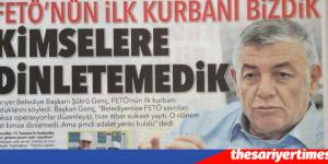 FETÖ'NUN İLK KURBANI BİZDİK
