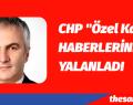 """CHP """"ÖZEL KALEM"""" HABERLERİNİ YALANLADI"""