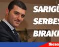 EMİR SARIGÜL SERBEST BIRAKILDI
